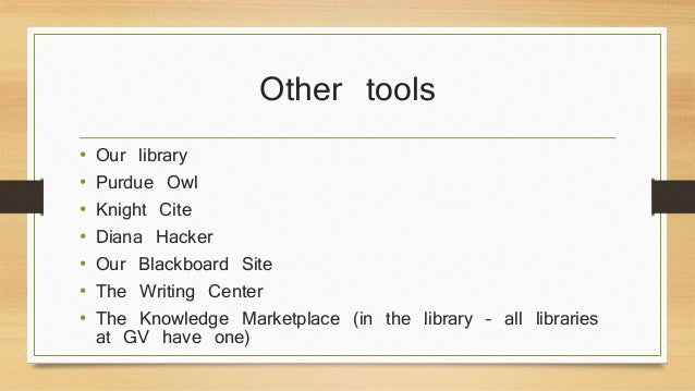 Other tools  • Our library  • Purdue Owl  • Knight Cite  • Diana Hacker  • Our Blackboard Site  • The Writing Center  • Th...