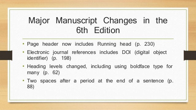 Major Manuscript Changes in the  6th Edition  • Page header now includes Running head (p. 230)  • Electronic journal refer...