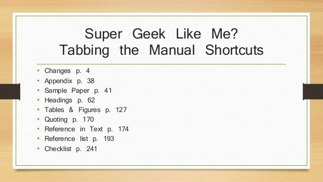 Super Geek Like Me?  Tabbing the Manual Shortcuts  • Changes p. 4  • Appendix p. 38  • Sample Paper p. 41  • Headings p. 6...