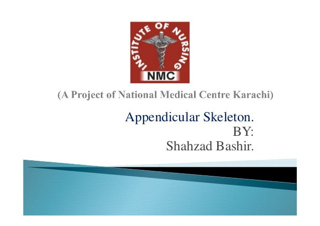 Appendicular Skeleton.                  BY:      Shahzad Bashir.