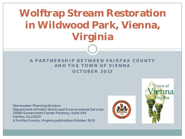 Wolftrap Stream Restoration in Wildwood Park, Vienna, Virginia A PARTNERSHIP BETWEEN FAIRFAX COUNTY AND THE TOWN OF VIENNA...