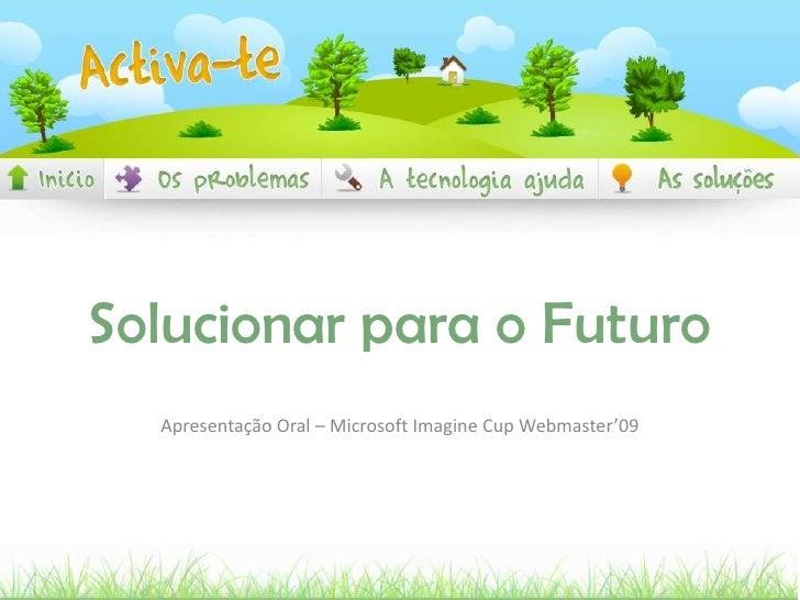 Solucionar para o Futuro<br />Apresentação Oral – Microsoft Imagine Cup Webmaster'09<br />