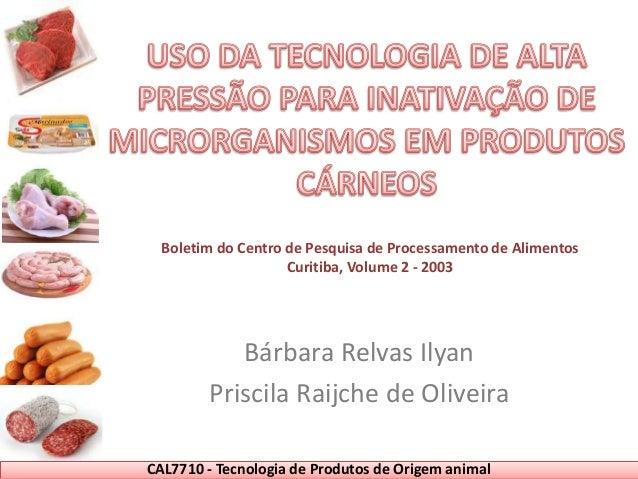 Bárbara Relvas Ilyan Priscila Raijche de Oliveira CAL7710 - Tecnologia de Produtos de Origem animal Boletim do Centro de P...