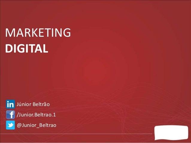 MARKETING DIGITAL  Júnior Beltrão /Junior.Beltrao.1 @Junior_Beltrao