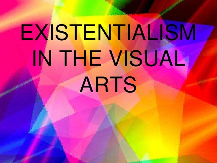 EXISTENTIALISM IN THE VISUAL ARTS<br />