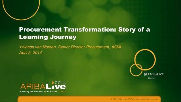 #AribaLIVE Procurement Transformation: Story of a Learning Journey Yolanda van Norden, Senior Director Procurement, ASML A...
