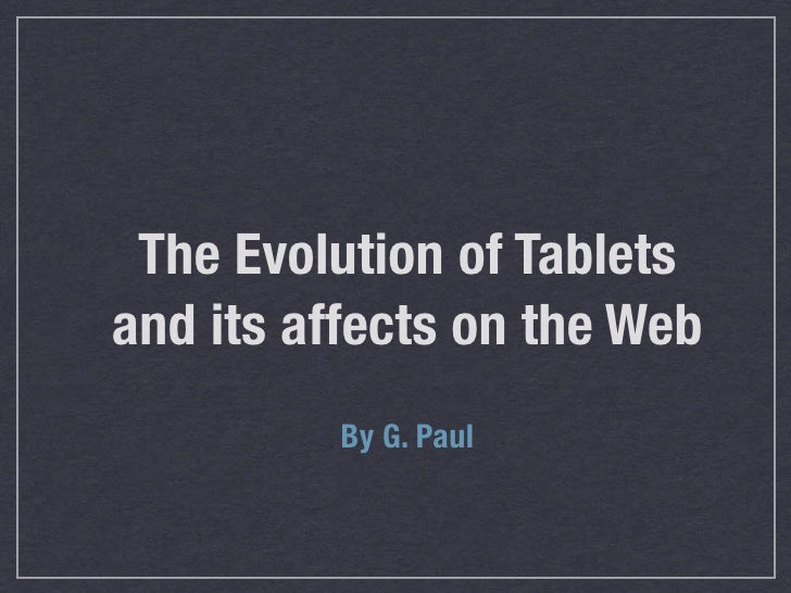 The Evolution of Tabletsand its affects on the Web          By G. Paul