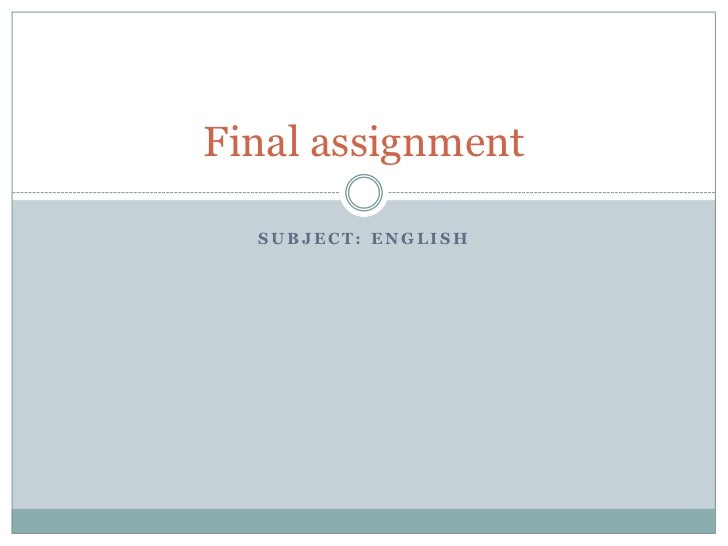 Subject: english<br />Finalassignment<br />