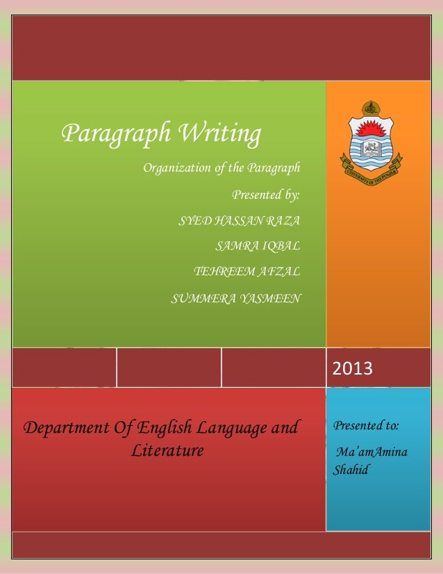 Presented to: Ma'amAmina Shahid Department Of English Language and Literature 2013 Paragraph Writing Organization of the P...