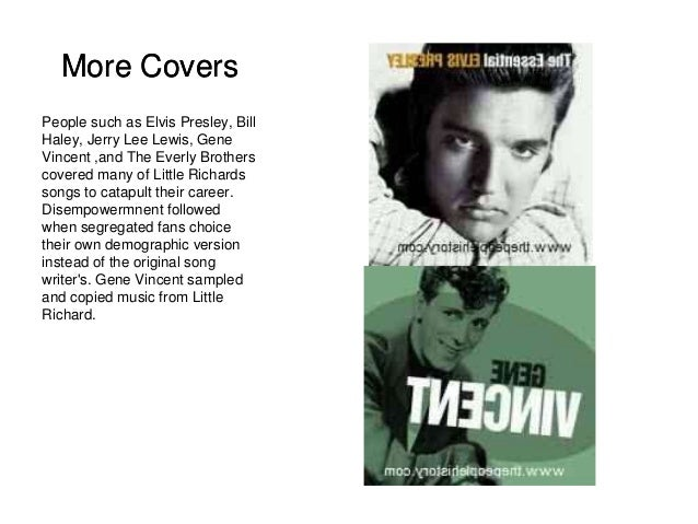 More Covers  People such as Elvis Presley, Bill  Haley, Jerry Lee Lewis, Gene  Vincent ,and The Everly Brothers  covered m...