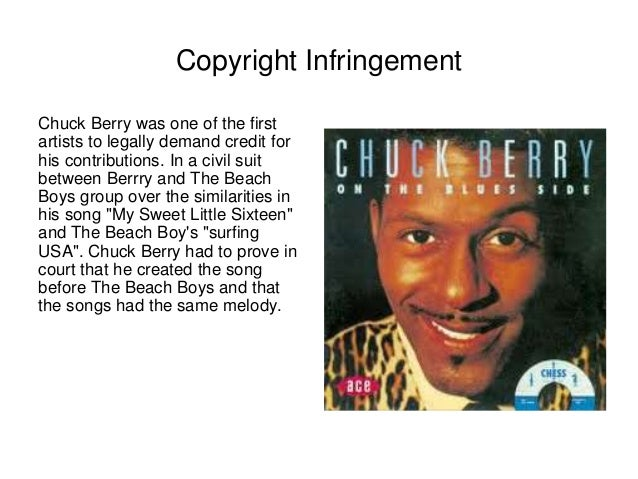 Copyright Infringement  Chuck Berry was one of the first  artists to legally demand credit for  his contributions. In a ci...