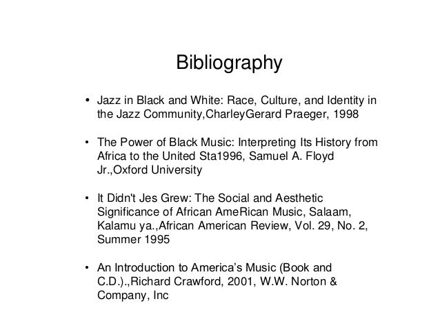 Bibliography   Jazz in Black and White: Race, Culture, and Identity in  the Jazz Community,CharleyGerard Praeger, 1998  •...
