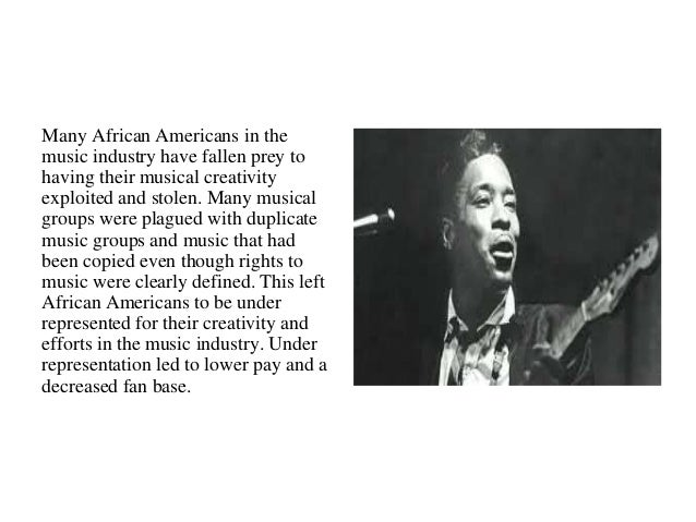 Many African Americans in the  music industry have fallen prey to  having their musical creativity  exploited and stolen. ...