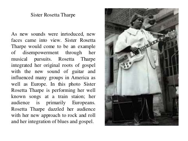 Sister Rosetta Tharpe  As new sounds were inrtoduced, new  faces came into view. Sister Rosetta  Tharpe would come to be a...