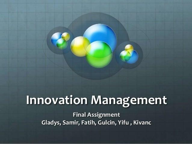 Innovation Management Final Assignment Gladys, Samir, Fatih, Gulcin, Yifu , Kivanc