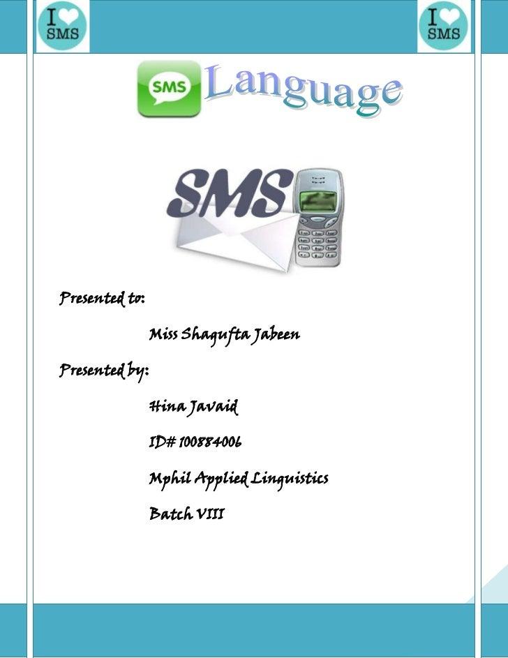 SMS LanguagePresented to:                Miss Shagufta JabeenPresented by:                Hina Javaid                ID# 1...