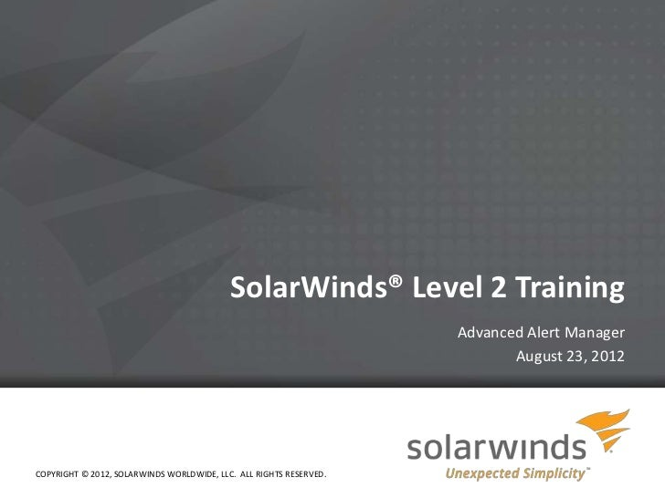 SolarWinds® Level 2 Training                                                                        Advanced Alert Manager...