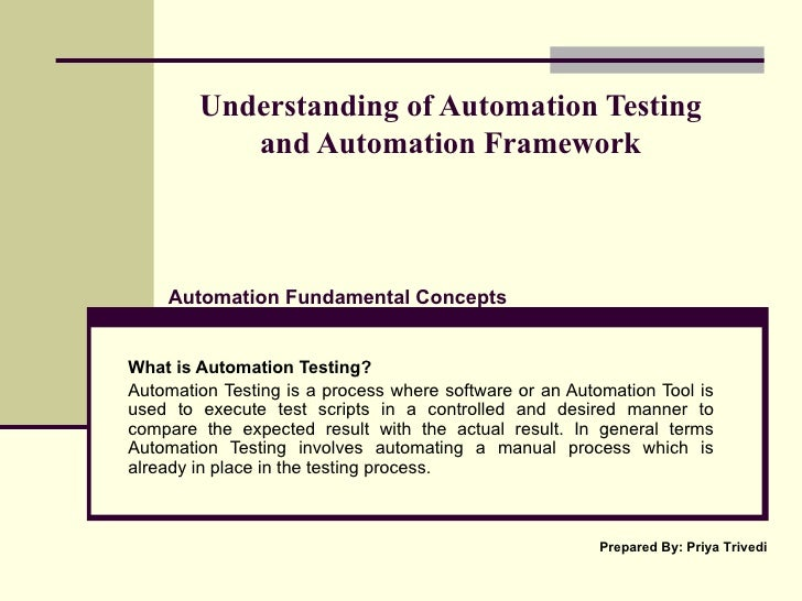 Understanding of Automation Testing  and Automation Framework  What is Automation Testing? Automation Testing is a process...