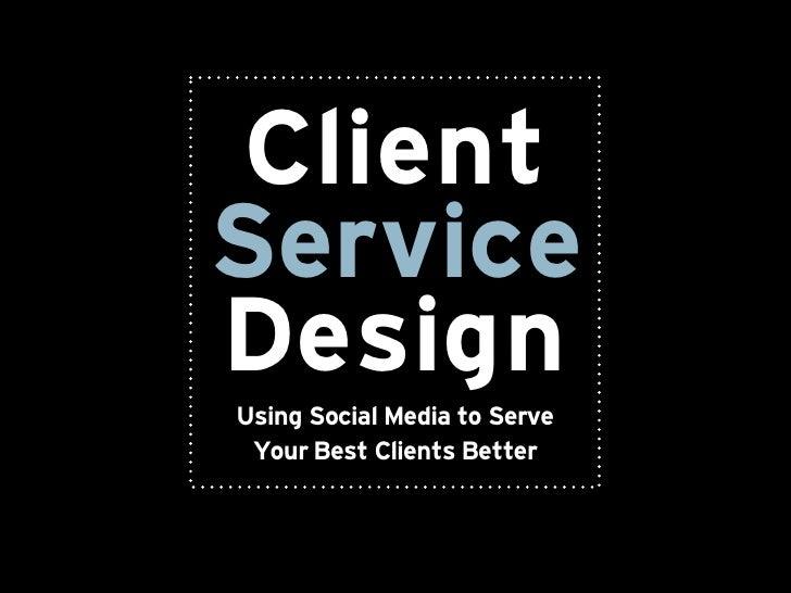 ClientServiceDesignUsing Social Media to Serve Yoũr Best Clients Better