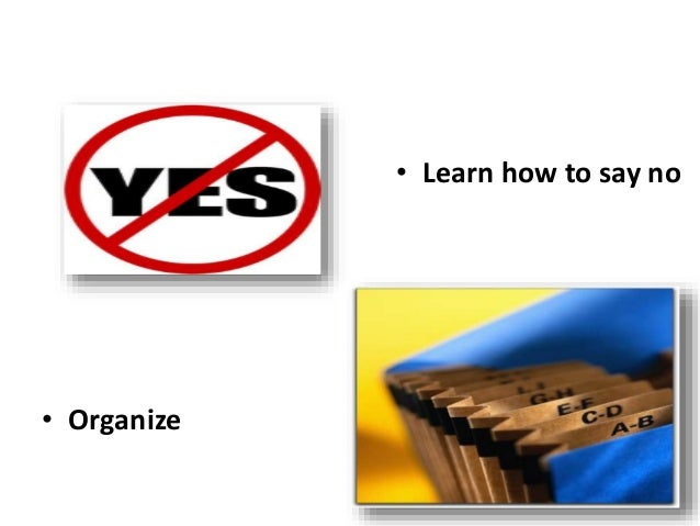 8 • Learn how to say no • Organize