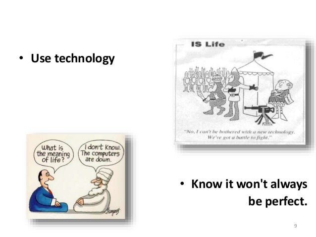9 • Use technology • Know it won't always be perfect.