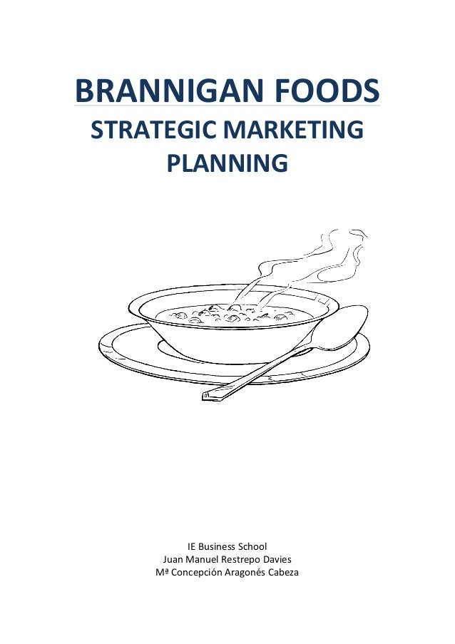 brannigan foods strategic marketing planning Brannigan foods strategic marketing planning case study help, case study solution & analysis & following amazon's bombshell announcement of an settlement to acquire the full foods grocery chain for $thirteenseven billion, inventory prices for rivals.