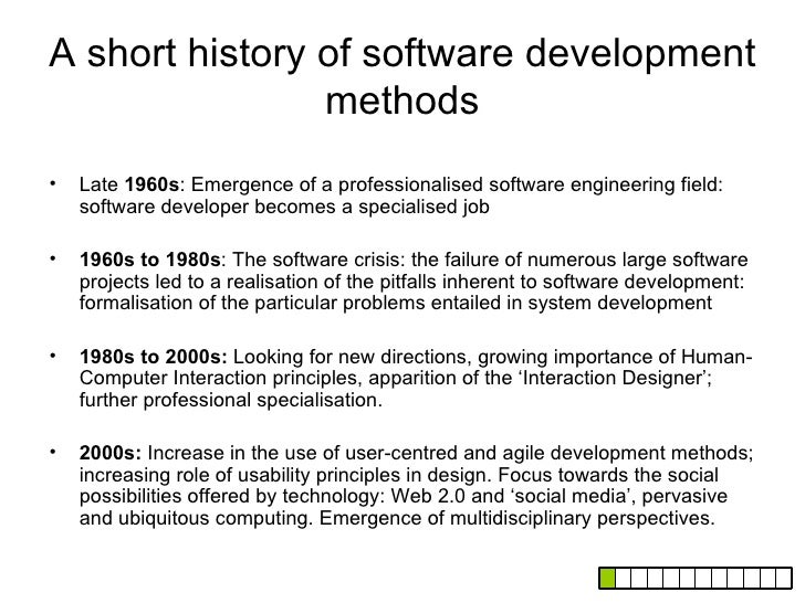 A short history of software development                methods•   Late 1960s: Emergence of a professionalised software eng...
