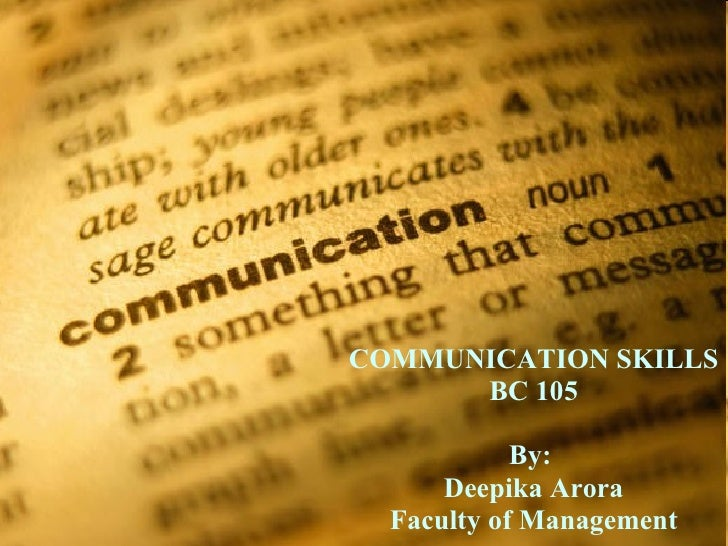 COMMUNICATION SKILLS BC 105 By:  Deepika Arora Faculty of Management