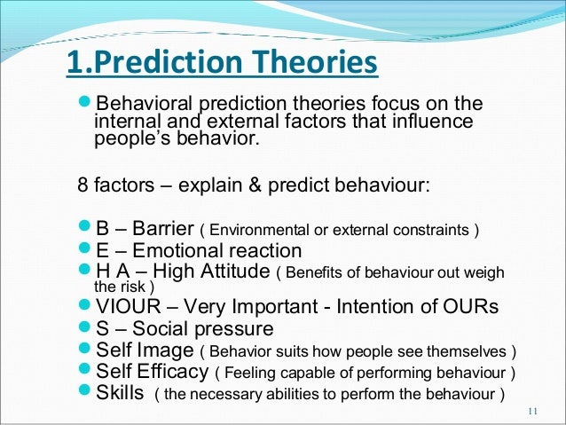 1.Prediction TheoriesBehavioral prediction theories focus on the  internal and external factors that influence  people's ...