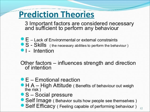 Prediction Theories  3 Important factors are considered necessary  and sufficient to perform any behaviourE – Lack of Env...