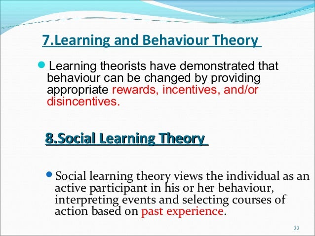 7.Learning and Behaviour TheoryLearning theorists have demonstrated that behaviour can be changed by providing appropriat...