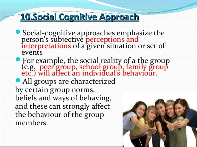 10.Social Cognitive ApproachSocial-cognitive approaches emphasize the  persons subjective perceptions and  interpretation...
