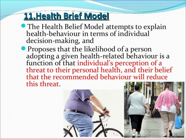 11.Health Brief ModelThe Health Belief Model attempts to explain health-behaviour in terms of individual decision-making,...