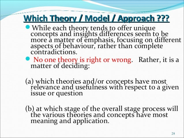 Which Theory / Model / Approach ???While each theory tends to offer unique concepts and insights differences seem to be m...