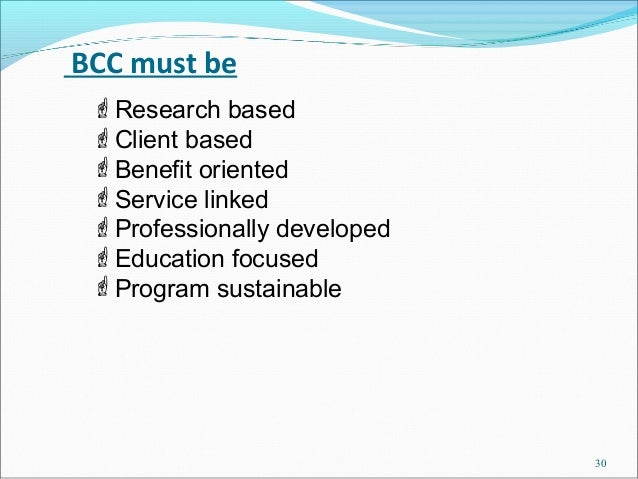BCC must be Research based Client based Benefit oriented Service linked Professionally developed Education focused ...