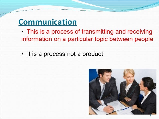 Communication• This is a process of transmitting and receivinginformation on a particular topic between people• It is a pr...