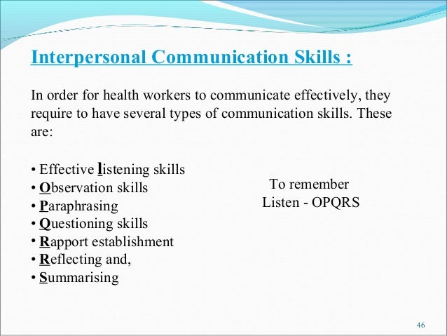 Interpersonal Communication Skills :In order for health workers to communicate effectively, theyrequire to have several ty...