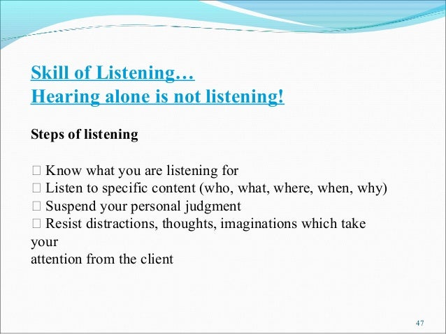 Skill of Listening…Hearing alone is not listening!Steps of listening  Know what you are listening for  Listen to specifi...