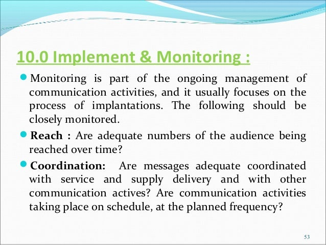 10.0 Implement & Monitoring :Monitoring is part of the ongoing management of communication activities, and it usually foc...