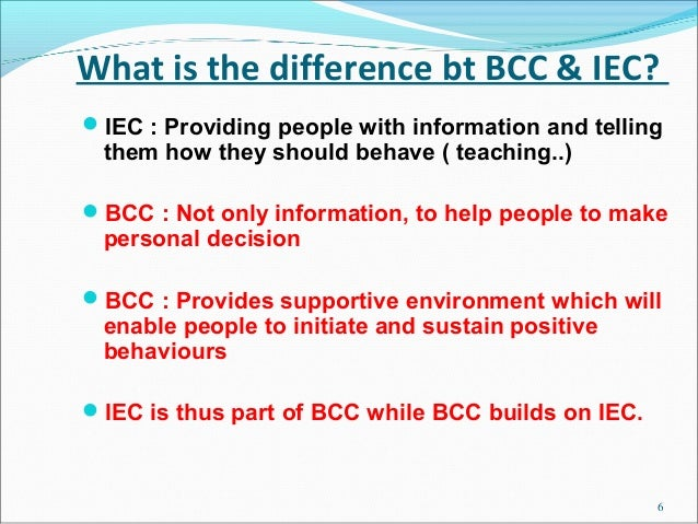 What is the difference bt BCC & IEC?IEC : Providing people with information and telling them how they should behave ( tea...