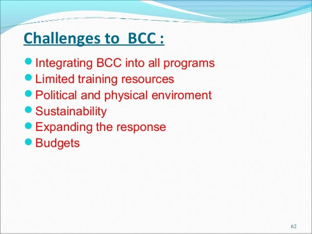 Challenges to BCC :Integrating BCC into all programsLimited training resourcesPolitical and physical enviromentSustain...