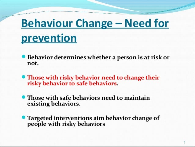 Behaviour Change – Need forpreventionBehavior determines whether a person is at risk or  not.Those with risky behavior n...