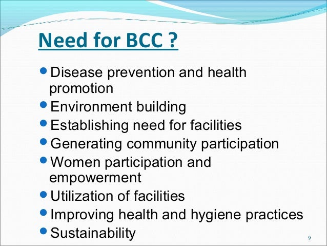 Need for BCC ?Disease   prevention and health promotionEnvironment buildingEstablishing need for facilitiesGenerating ...