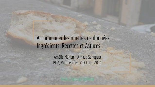 Accommoder les miettes de données : Ingrédients, Recettes et Astuces Amélie Marian – Arnaud Sahuguet BDA, Porquerolles, 2 ...