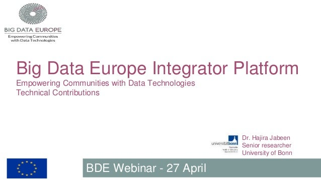 Big Data Europe Integrator Platform Empowering Communities with Data Technologies Technical Contributions BDE Webinar - 27...