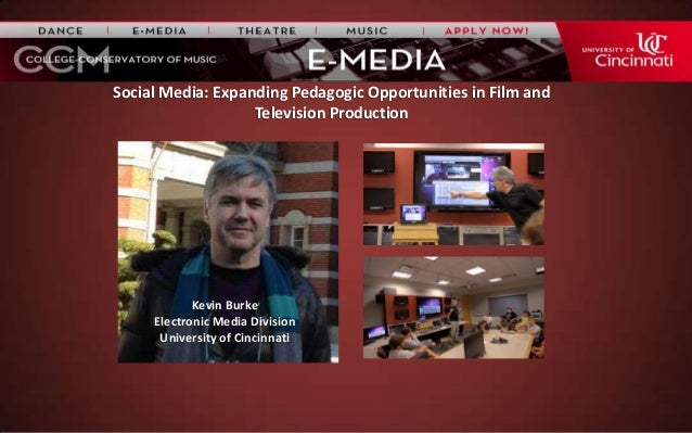 Social Media: Expanding Pedagogic Opportunities in Film and Television Production Kevin Burke Electronic Media Division Un...