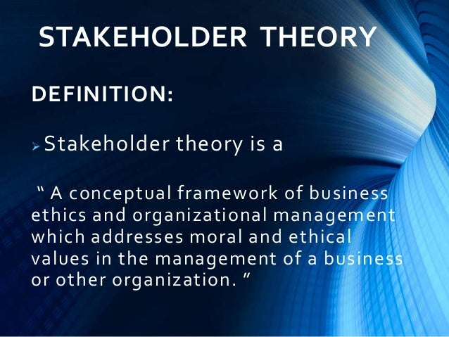 stakeholder theory in organisational management Video created by university of london for the course keeping up with change: issues for the finance professional welcome to the final topic of 'keeping up with change: issues for the finance professional.