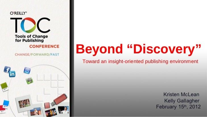 "Beyond ""Discovery""  Toward an insight-oriented publishing environment <ul><li>Kristen McLean  </li></ul><ul><li>Kelly Gall..."