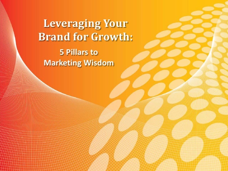 Leveraging YourBrand for Growth:   5 Pillars toMarketing Wisdom       Leveraging Your Brand for Growth:         5 Pillars ...