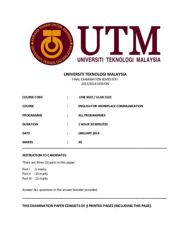 UNIVERSITI TEKNOLOGI MALAYSIA FINAL EXAMINATION SEMESTER I 2013/2014 SESSION  COURSE CODE  :  UHB 3022 / ULAB 3122  COURSE...